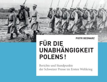 Für die Unabhängigkeit Polens! Berichte und Standpunkte der Schweizer Presse im Ersten Weltkrieg