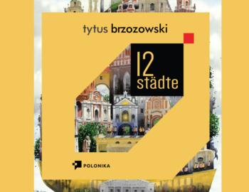 Exhibition: Tytus Brzozowski. 12 cities – Vernissage – September 18th, 2021