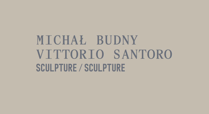 "Sculpture exhibition at the Kunstmuseum in Lucerne – ""Michał Budny, Vittoria Santoro"""